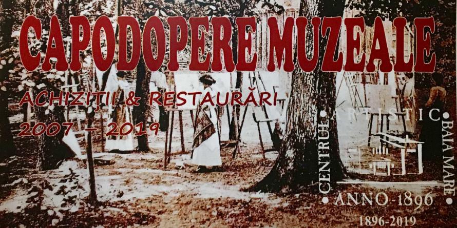 """Expoziția """"Capodopere muzeale. Achiziții și restaurări 2007 – 2019""""."""